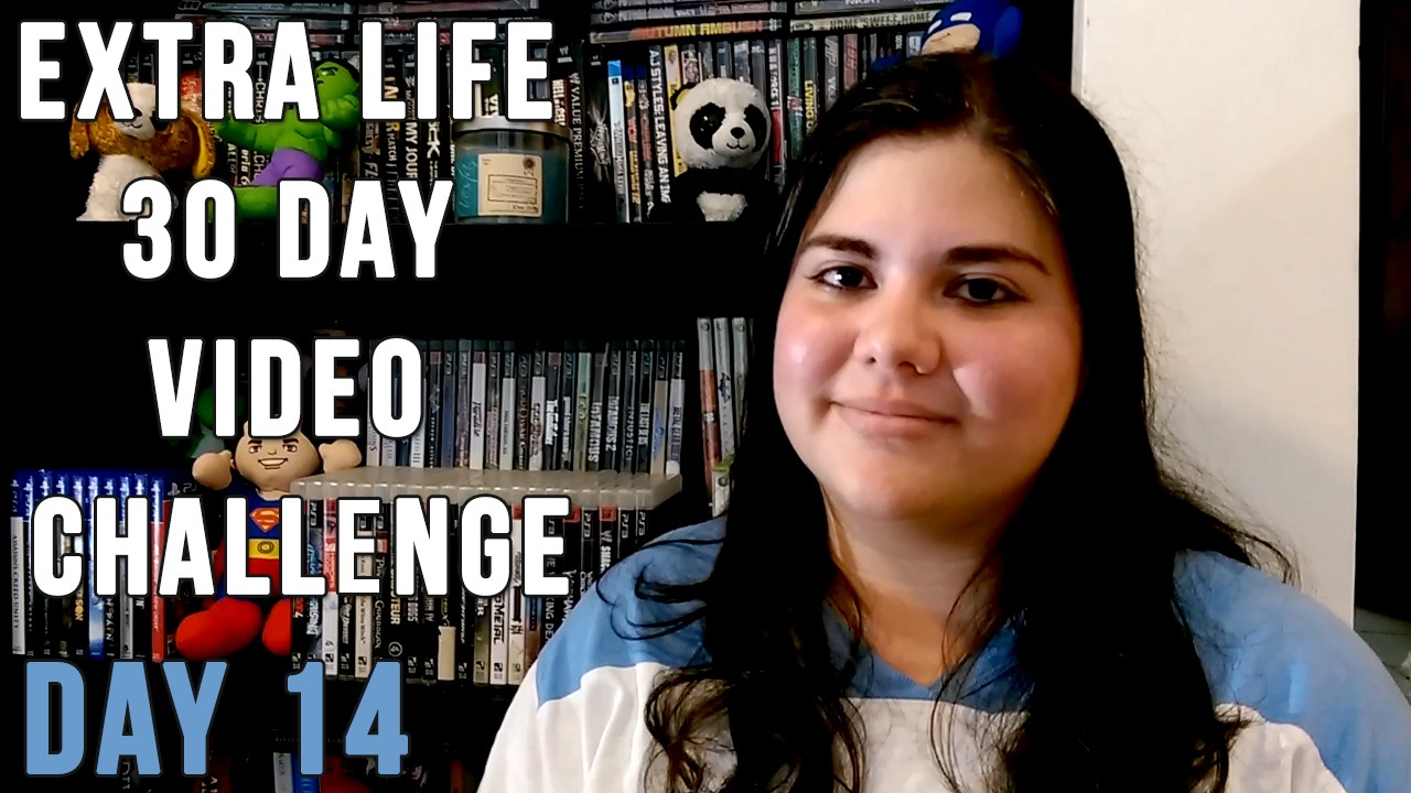 Extra Life 30 Day Video Challenge – Day 14
