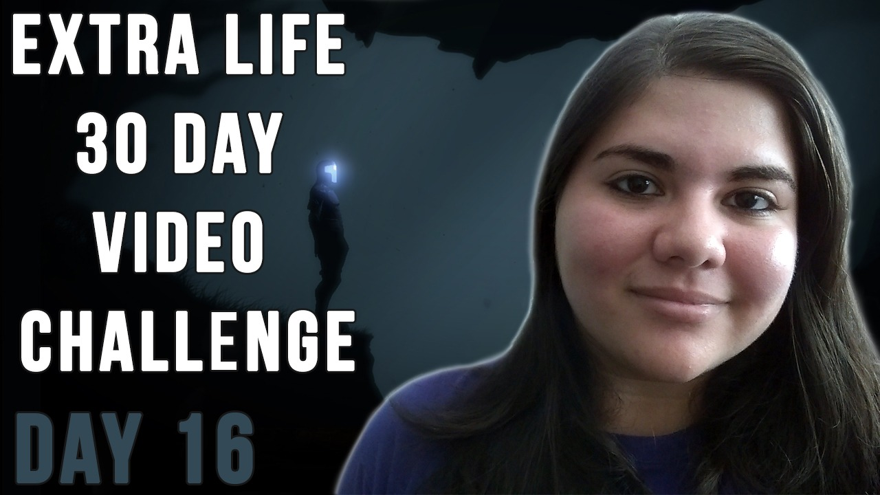 Extra Life 30 Day Video Challenge – Day 16