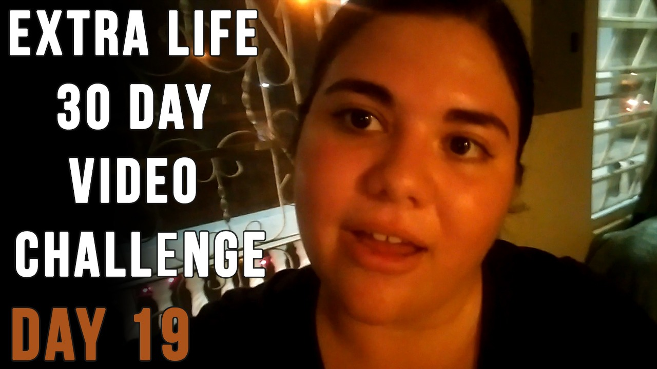 Extra Life 30 Day Video Challenge – Day 19