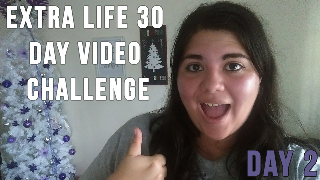 Extra Life 30 Day Video Challenge – Day 2