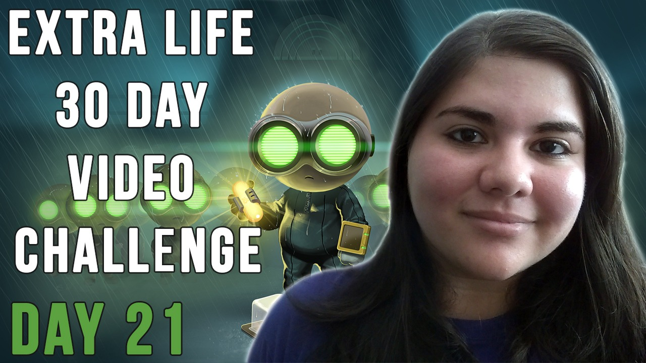 Extra Life 30 Day Video Challenge – Day 21