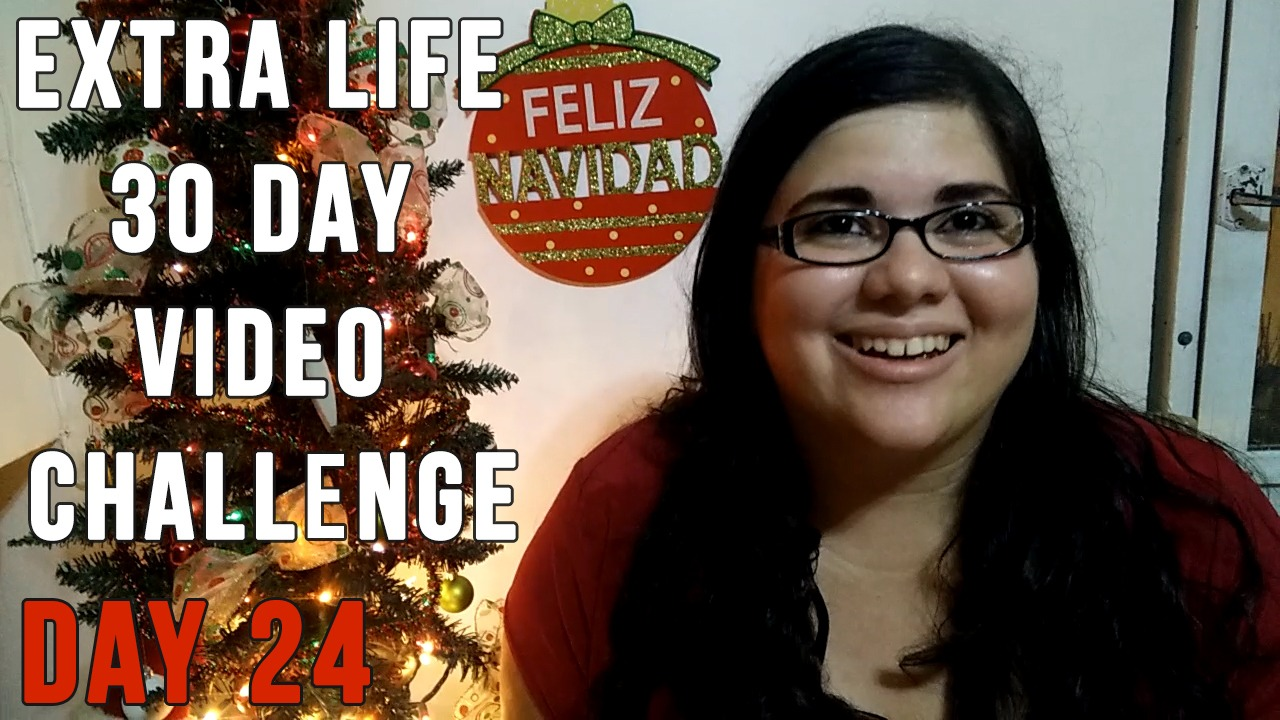 Extra Life 30 Day Video Challenge – Day 24