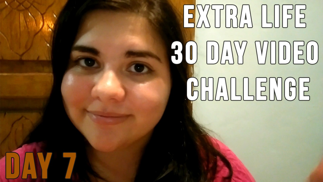 Extra Life 30 Day Video Challenge – Day 7