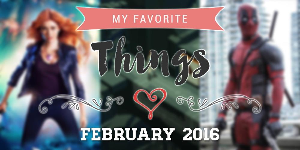 My Favorite Things: February 2016