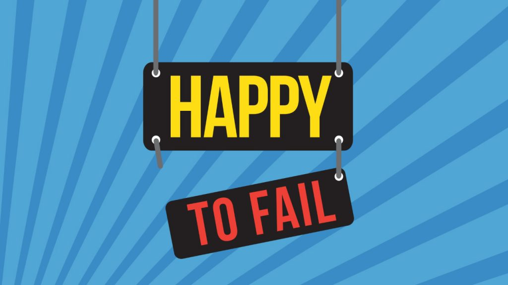 Happy to Fail