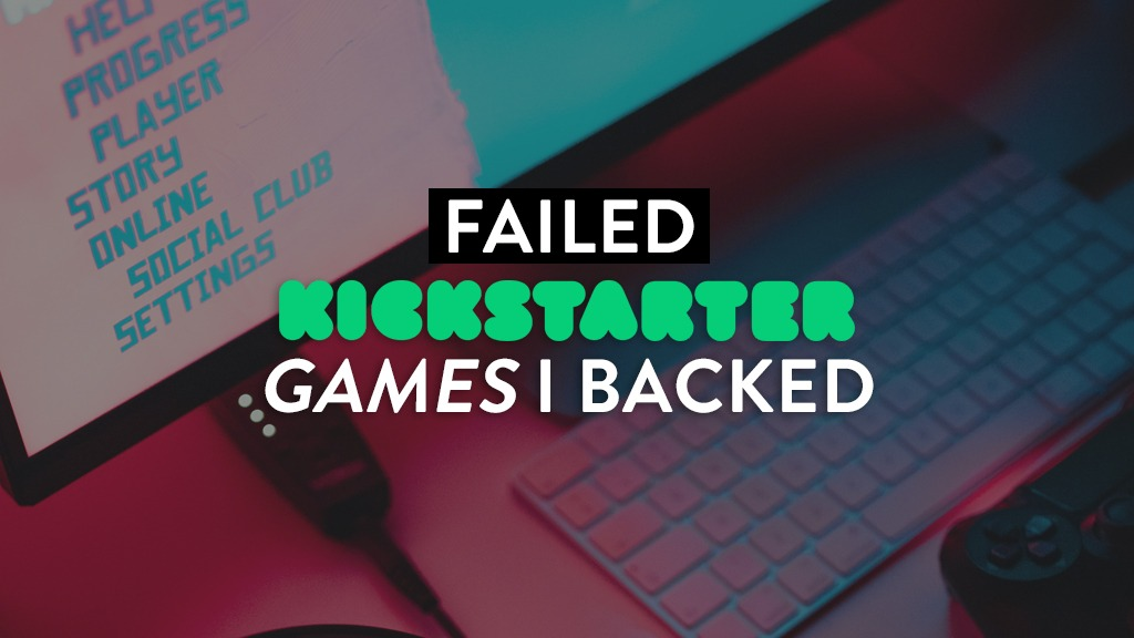 Failed Kickstarter games I backed